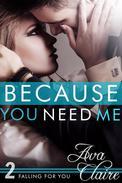 Because You Need Me