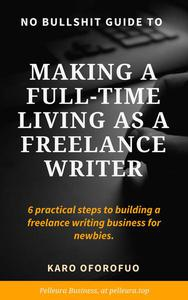 No Bullshit Guide To Making a Full-Time Living as a Freelance Writer (6 Practical Steps For Newbies)