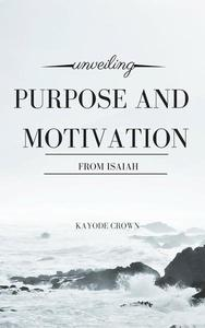 Unveiling Purpose and Motivation From Isaiah