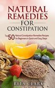 Natural Remedies for Constipation: Top 50 Natural Constipation Remedies Recipes for Beginners in Quick and Easy Steps