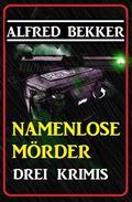 Drei Alfred Bekker Krimis: Namenlose Mörder