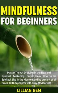 Mindfulness: Master The Art Of Living in the Now and Spiritual Awakening. Carpe Diem! How to be spiritual, live in the moment and be present at all times. Daily Meditations Included