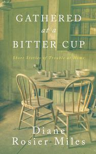 Gathered at a Bitter Cup:  Short Stories of Trouble at Home