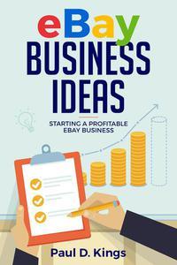 Ebay Business Ideas: Starting A Profitable Ebay Business