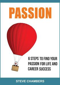 Passion: 6 Steps to Find Your Passion for Life and Career Success