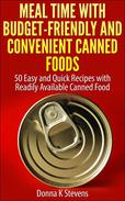 Meal Time with Budget-Friendly and Convenient Canned Foods 50 Easy and Quick Recipes with Readily Available Canned Food