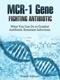 Mcr-1 Gene: Fighting Antibiotic Resistance: What You Can Do to Combat Antibiotic Resistant Infections