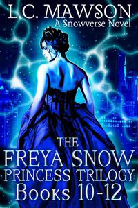 The Freya Snow Princess Trilogy: Books 10-12