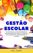 Gestão Escolar: O Sistema de Administração e Organização da Escola Pública no Sucesso de Professores e Alunos