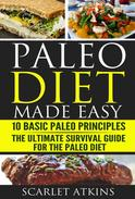 Paleo Diet Made Easy: 10 Basic Paleo Principles & The Ultimate Survival Guide for the Paleo Diet