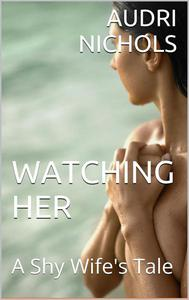 Watching Her (A Shy Wife's Tale)