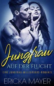 Jungfrau auf der Flucht: Eine Jungfrau-Milliardärs-Romanze