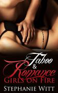 ROMANCE & TABOO : Girls On Fire - A SIZZLING STANDALONE Taboo Romance with SUBMISSION and ALPHAS (Short New Adult Novel with INSANELY HOT SCENES).