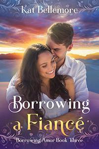 Borrowing a Fiancé: A Sweet Romance