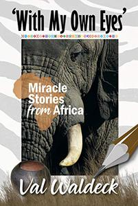 With My Own Eyes: Miracle Stories from Africa