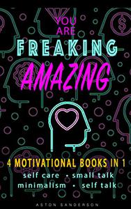 You Are Freaking Amazing: 4 Motivational Books in 1