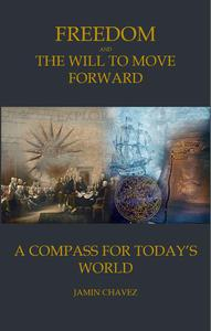 Freedom and The Will to Move Forward: A Compass For Today's World