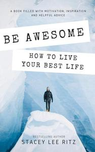 Be Awesome: How to Live Your Best Life