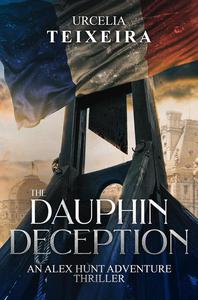 The Dauphin Deception - An Alex Hunt Archaeological Thriller