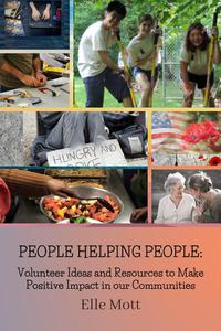 People Helping People: Volunteer Ideas and Resources to Make Positive Impact in our Communities