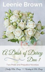 A Dash of Darcy Duo 1: Two Pride and Prejudice Novellas