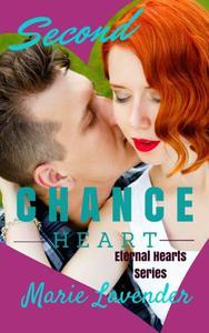 Second Chance Heart (Eternal Hearts Series Book 1)