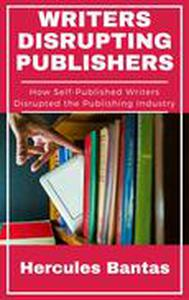 Writers Disrupting Publishers: How Self-Published Writers Disrupted the Publishing Industry