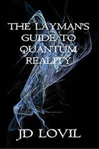 The Layman's Guide To Quantum Reality