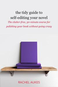 The Tidy Guide to Self-Editing Your Novel