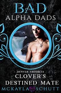 Clover's Destined Mate: Bad Alpha Dads