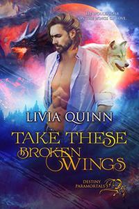 Take These Broken Wings: A paranormal romance saga