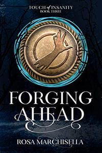 Forging Ahead: Touch of Insanity Book 3