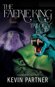 The Faerie King Trilogy: A Humorous Fantasy