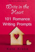 Write in the Heart: 101 Romance Writing Prompts