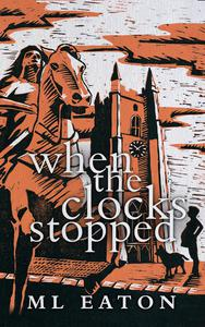 When the Clocks Stopped – a time-slip mystery thriller