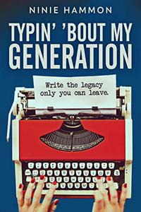 Typin' 'Bout My Generation: Write the legacy only you can leave