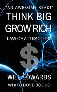 Think BIG and Grow Rich: Attract Money With The Law of Attraction