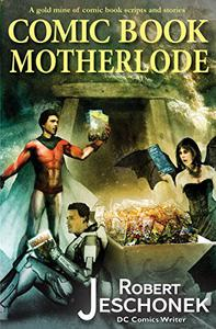 Comic Book Motherlode: A Collection of Comics and Comic Book Scripts