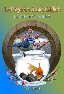 Lord Vögelchen & Lady Goldfisch, Destination Freiheit
