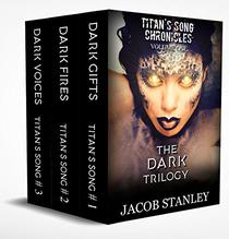 The DARK Trilogy: Titan's Song Chronicles Volume One