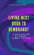 Living Next Door to Rembrandt: Collection of Short, Funny Fiction