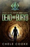 Dead and Buryd: A Dystopian Action Adventure Novel