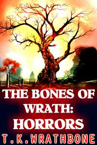 The Bones Of Wrath: Horrors