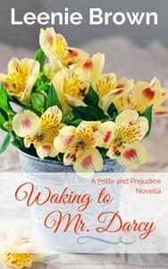 Waking to Mr. Darcy: A Pride and Prejudice Novella
