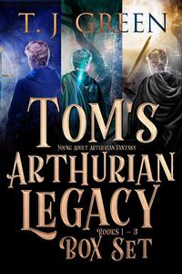 Tom's Arthurian Legacy: Box Set Books 1 - 3