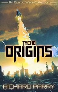 Tyche Origins: Ezeroc Wars: A Space Opera Adventure Science Fiction Collection