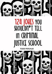 124 Jokes You Shouldn't Tell in Criminal Justice School