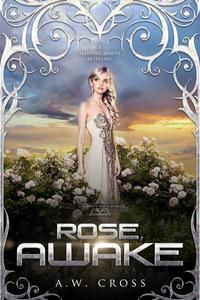 Rose, Awake: A Futuristic Romance Retelling of Sleeping Beauty (Short Story)