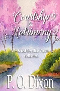 Courtship and Matrimony: A Pride and Prejudice Variations Collection