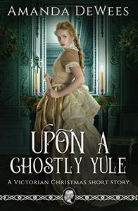 Upon a Ghostly Yule: A Victorian Christmas Short Story